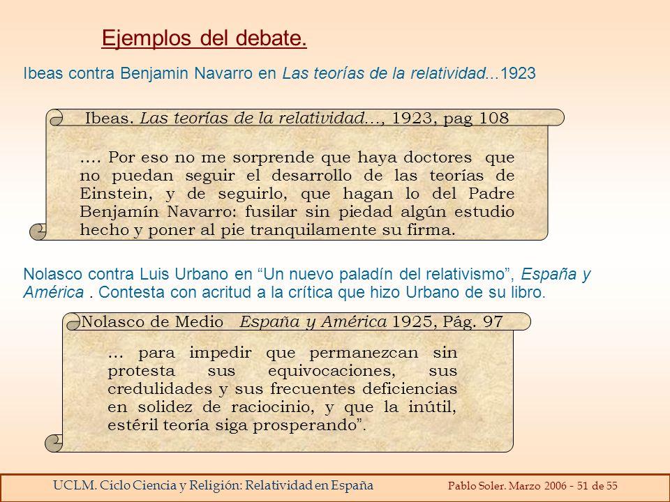 UCLM. Ciclo Ciencia y Religión: Relatividad en España Pablo Soler. Marzo 2006 - 51 de 55 Ibeas contra Benjamin Navarro en Las teorías de la relativida