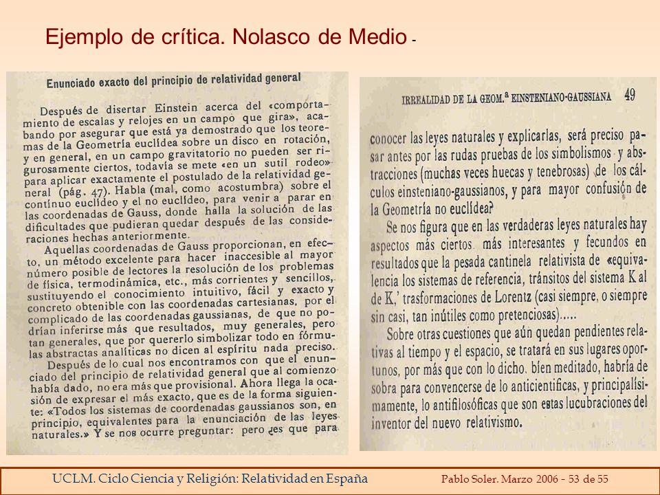 UCLM. Ciclo Ciencia y Religión: Relatividad en España Pablo Soler. Marzo 2006 - 53 de 55 Ejemplo de crítica. Nolasco de Medio -