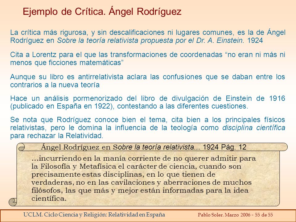 UCLM. Ciclo Ciencia y Religión: Relatividad en España Pablo Soler. Marzo 2006 - 55 de 55 La crítica más rigurosa, y sin descalificaciones ni lugares c