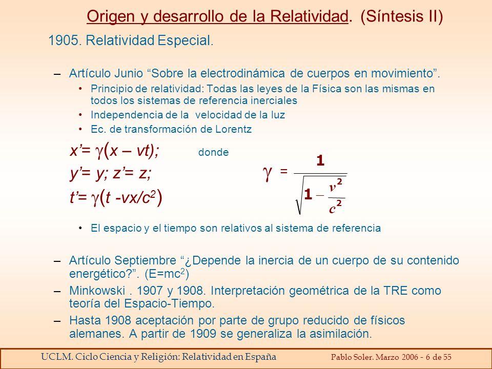 UCLM. Ciclo Ciencia y Religión: Relatividad en España Pablo Soler. Marzo 2006 - 6 de 55 Origen y desarrollo de la Relatividad. (Síntesis II) 1905. Rel