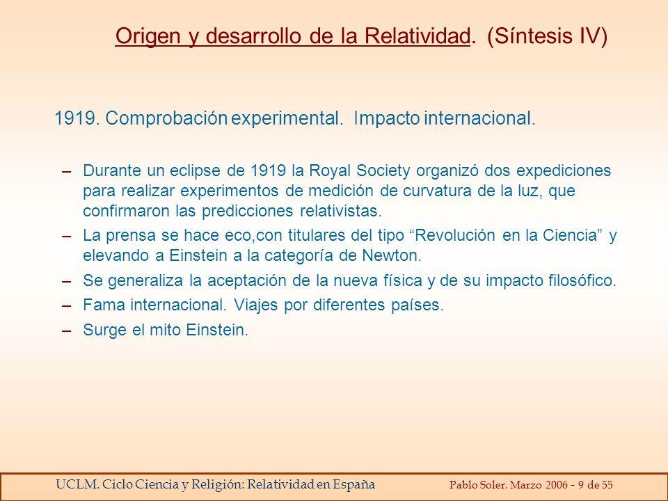 UCLM. Ciclo Ciencia y Religión: Relatividad en España Pablo Soler. Marzo 2006 - 9 de 55 Origen y desarrollo de la Relatividad. (Síntesis IV) 1919. Com