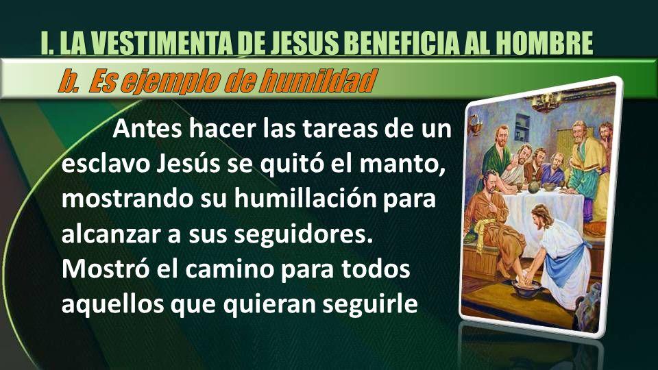 Antes hacer las tareas de un esclavo Jesús se quitó el manto, mostrando su humillación para alcanzar a sus seguidores. Mostró el camino para todos aqu