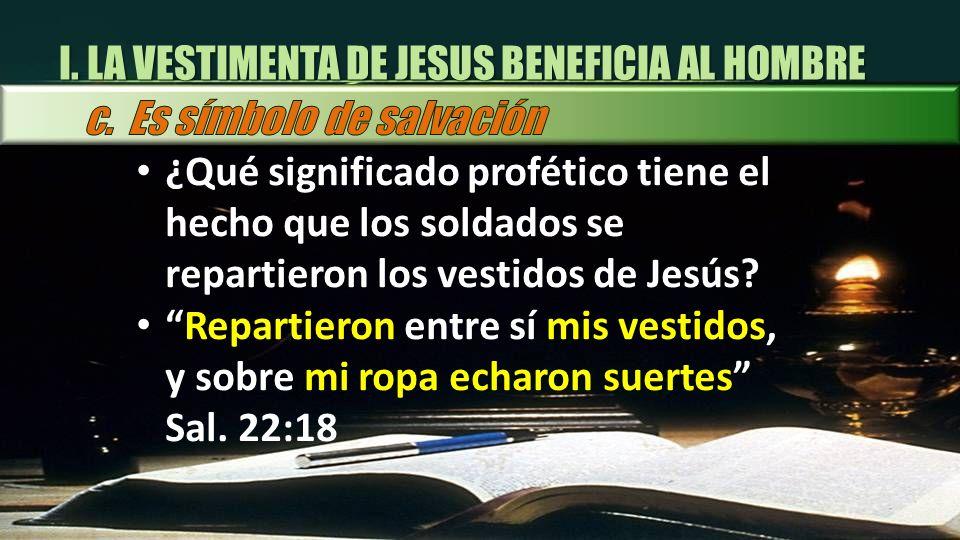 ¿Qué significado profético tiene el hecho que los soldados se repartieron los vestidos de Jesús? Repartieron entre sí mis vestidos, y sobre mi ropa ec