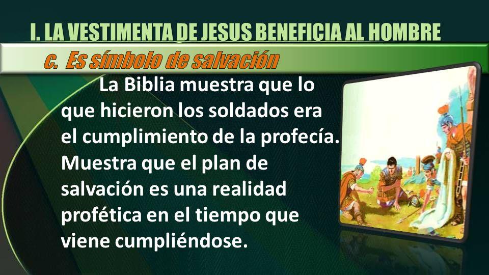 La Biblia muestra que lo que hicieron los soldados era el cumplimiento de la profecía. Muestra que el plan de salvación es una realidad profética en e