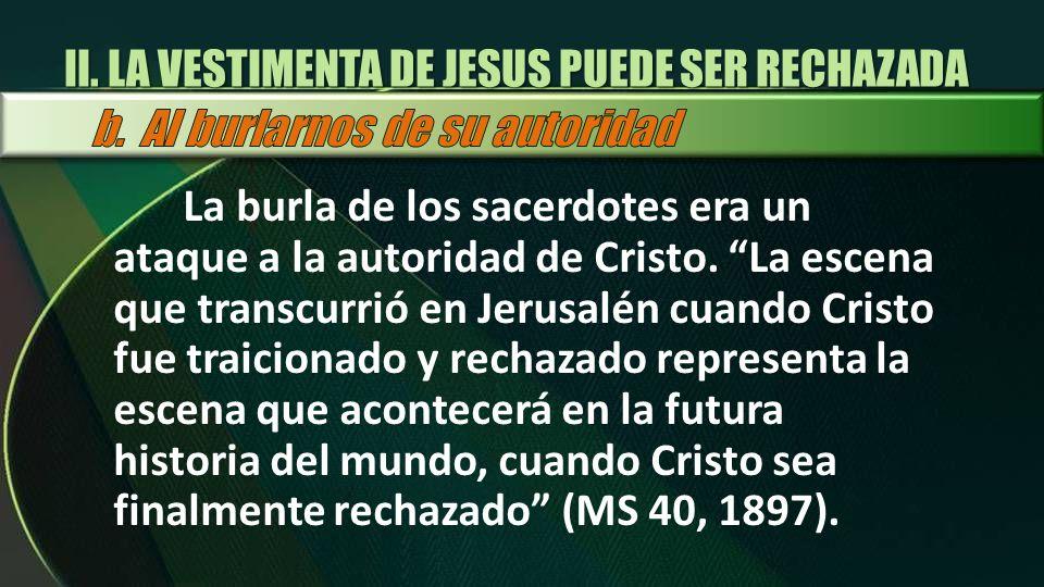 La burla de los sacerdotes era un ataque a la autoridad de Cristo. La escena que transcurrió en Jerusalén cuando Cristo fue traicionado y rechazado re