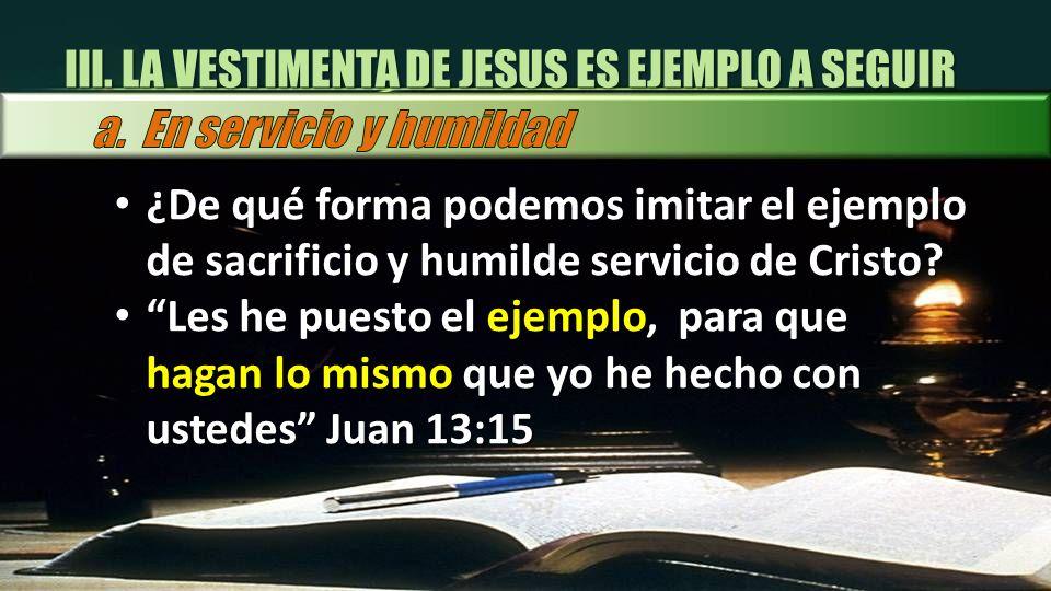 ¿De qué forma podemos imitar el ejemplo de sacrificio y humilde servicio de Cristo? ¿De qué forma podemos imitar el ejemplo de sacrificio y humilde se