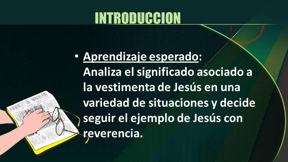 I.Saber: la vestimenta de Jesús beneficia al hombre II.Sentir: La vestimenta de Jesús puede ser rechazada III.