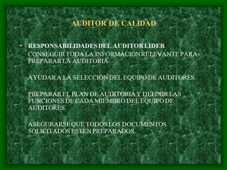 AUDITOR DE CALIDAD RESPONSABILIDADES DEL AUDITOR LIDER CONSEGUIR TODA LA INFORMACION RELEVANTE PARA PREPARAR LA AUDITORIA. AYUDAR A LA SELECCIÓN DEL E