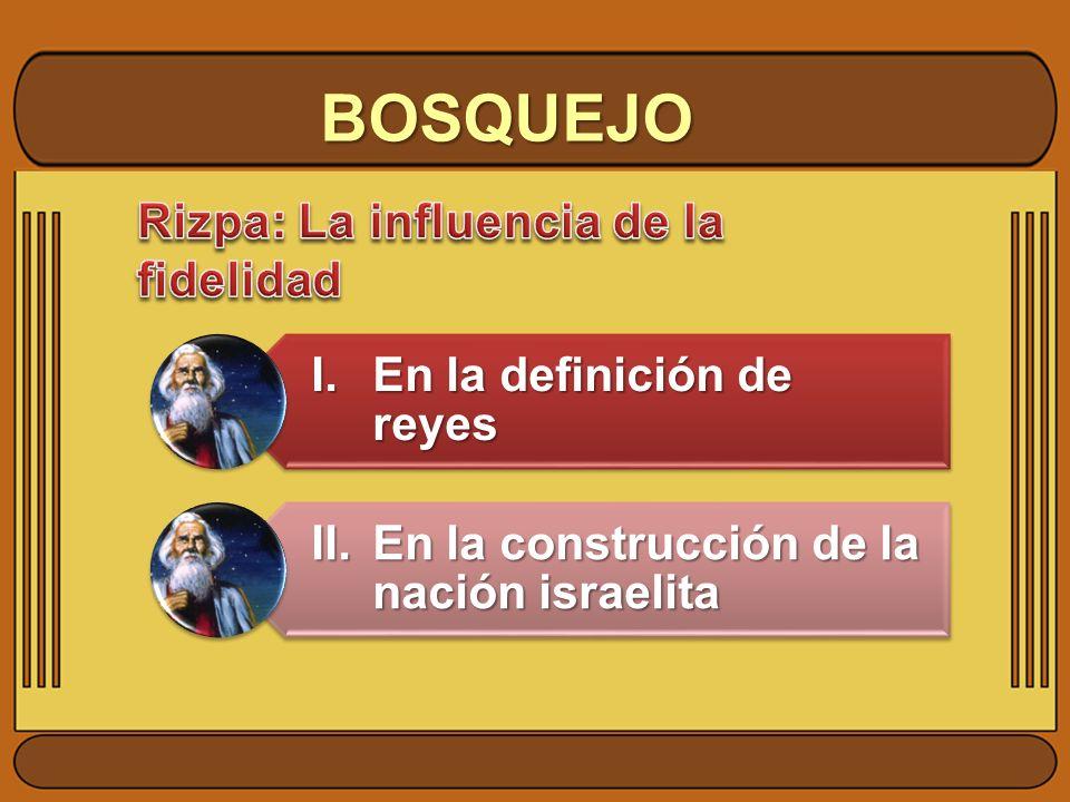 BOSQUEJO I.En la definición de reyes II.En la construcción de la nación israelita