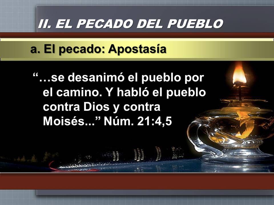 II. EL PECADO DEL PUEBLO …se desanimó el pueblo por el camino. Y habló el pueblo contra Dios y contra Moisés... Núm. 21:4,5 a. El pecado: Apostasía