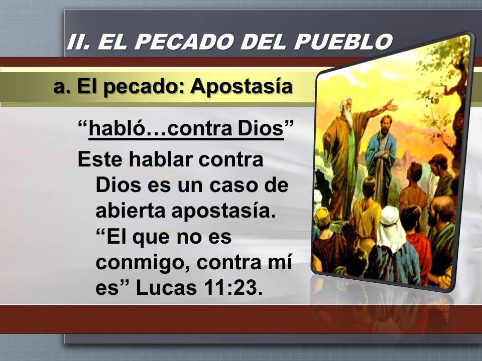 II. EL PECADO DEL PUEBLO habló…contra Dios Este hablar contra Dios es un caso de abierta apostasía. El que no es conmigo, contra mí es Lucas 11:23. a.