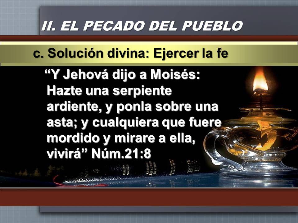 II. EL PECADO DEL PUEBLO Y Jehová dijo a Moisés: Hazte una serpiente ardiente, y ponla sobre una asta; y cualquiera que fuere mordido y mirare a ella,