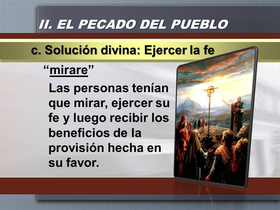 II. EL PECADO DEL PUEBLO mirare Las personas tenían que mirar, ejercer su fe y luego recibir los beneficios de la provisión hecha en su favor. c. Solu