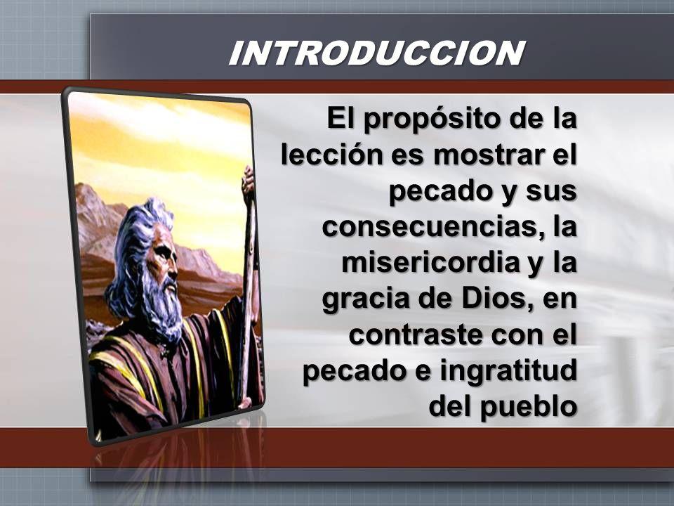 INTRODUCCION El propósito de la lección es mostrar el pecado y sus consecuencias, la misericordia y la gracia de Dios, en contraste con el pecado e in