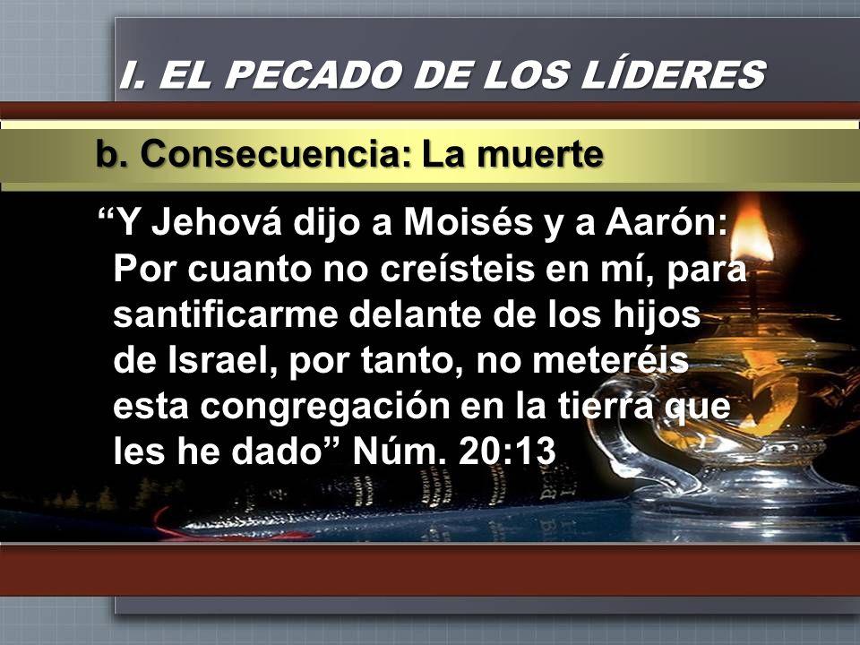 I. EL PECADO DE LOS LÍDERES Y Jehová dijo a Moisés y a Aarón: Por cuanto no creísteis en mí, para santificarme delante de los hijos de Israel, por tan