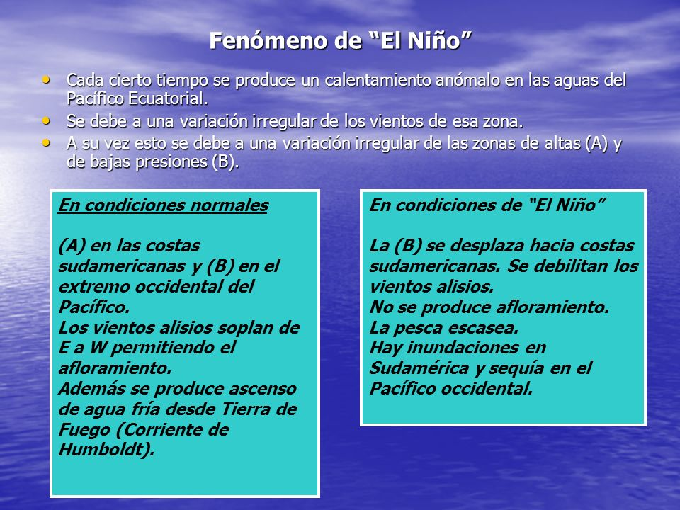 Fenómeno de El Niño Cada cierto tiempo se produce un calentamiento anómalo en las aguas del Pacífico Ecuatorial. Cada cierto tiempo se produce un cale