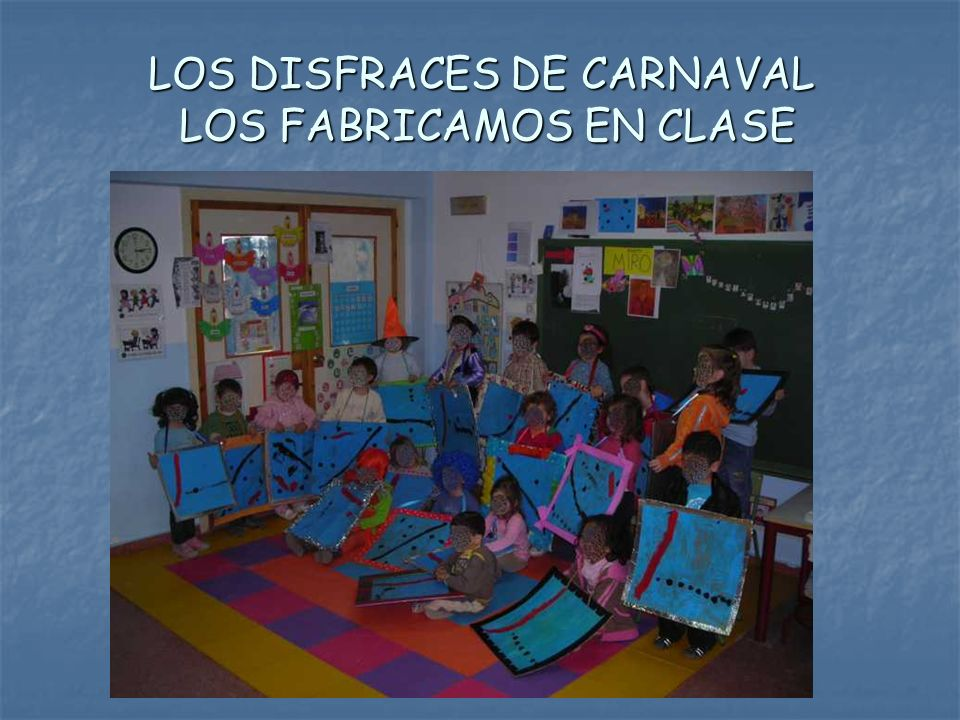 LOS DISFRACES DE CARNAVAL LOS FABRICAMOS EN CLASE