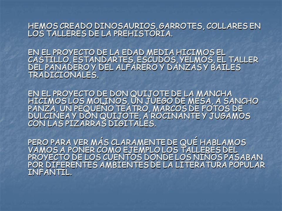 HEMOS CREADO DINOSAURIOS, GARROTES, COLLARES EN LOS TALLERES DE LA PREHISTORIA. EN EL PROYECTO DE LA EDAD MEDIA HICIMOS EL CASTILLO, ESTANDARTES, ESCU