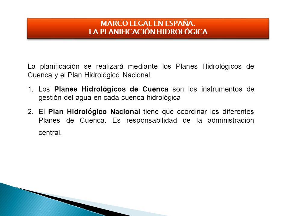 La planificación se realizará mediante los Planes Hidrológicos de Cuenca y el Plan Hidrológico Nacional. 1.Los Planes Hidrológicos de Cuenca son los i