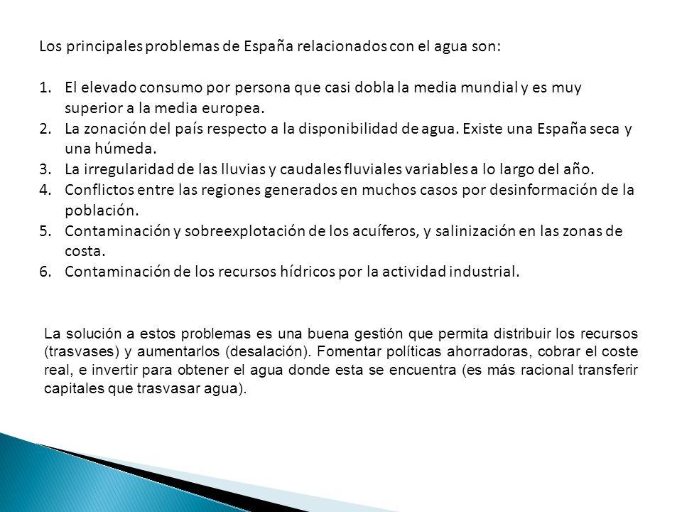 Los principales problemas de España relacionados con el agua son: 1.El elevado consumo por persona que casi dobla la media mundial y es muy superior a