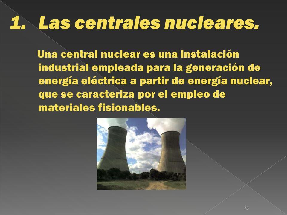 1.Las centrales nucleares. Una central nuclear es una instalación industrial empleada para la generación de energía eléctrica a partir de energía nucl