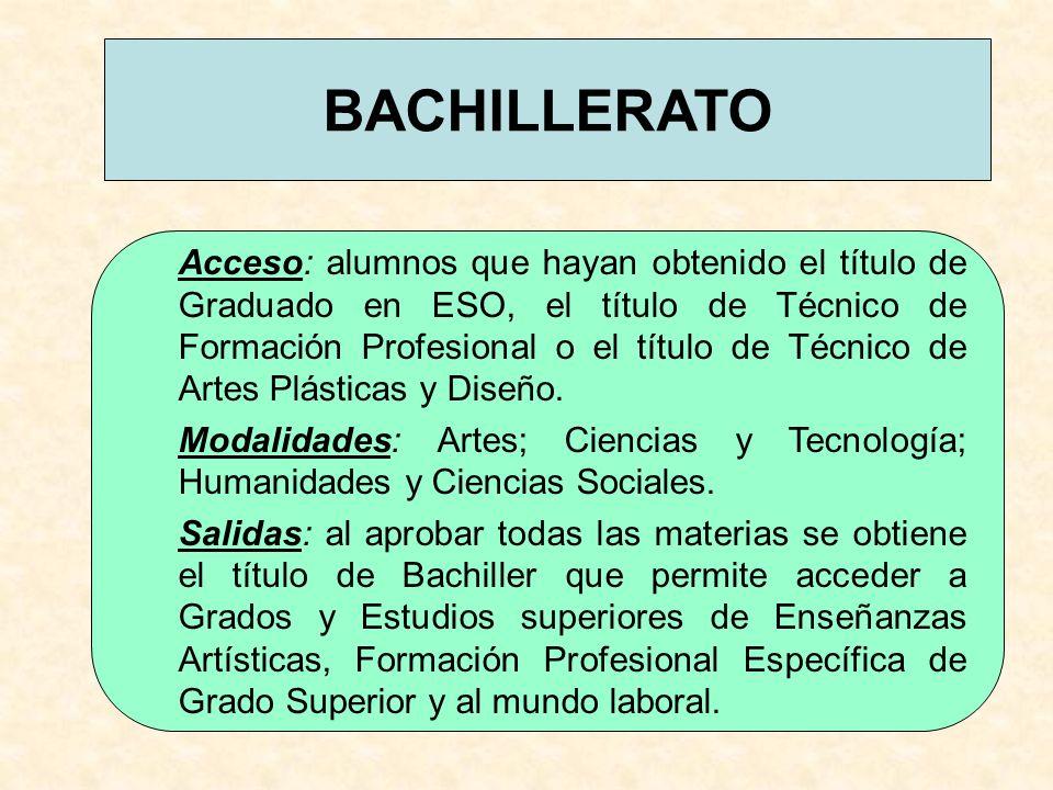 BACHILLERATO Acceso: alumnos que hayan obtenido el título de Graduado en ESO, el título de Técnico de Formación Profesional o el título de Técnico de