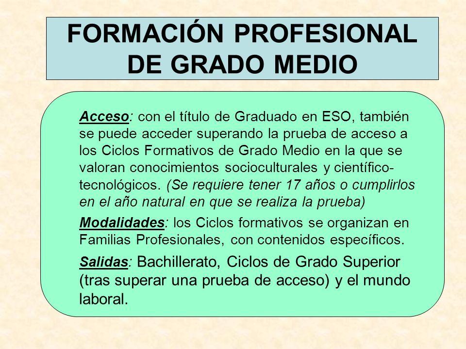 FORMACIÓN PROFESIONAL DE GRADO MEDIO Acceso: con el título de Graduado en ESO, también se puede acceder superando la prueba de acceso a los Ciclos For