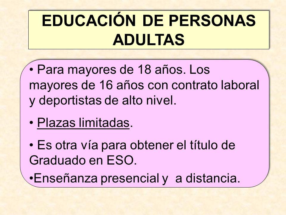 EDUCACIÓN DE PERSONAS ADULTAS EDUCACIÓN DE PERSONAS ADULTAS Para mayores de 18 años. Los mayores de 16 años con contrato laboral y deportistas de alto