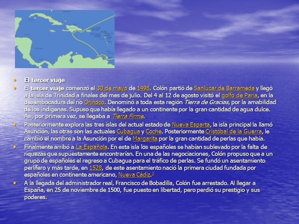 El tercer viaje El tercer viaje El tercer viaje comenzó el 30 de mayo de 1498. Colón partió de Sanlúcar de Barrameda y llegó a la isla de Trinidad a f