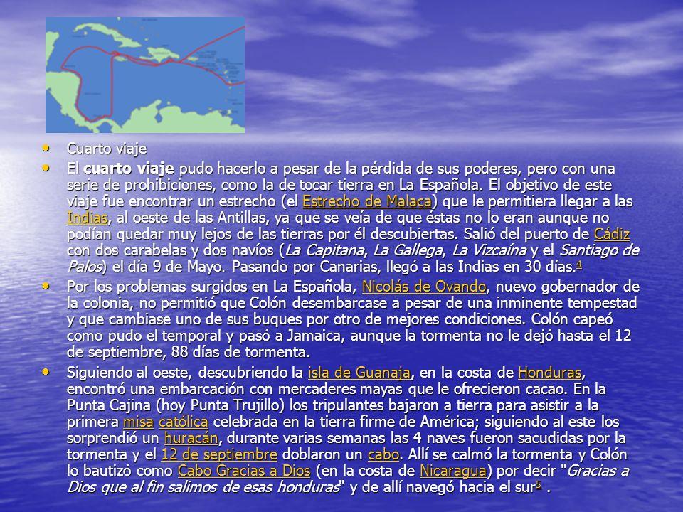 Cuarto viaje Cuarto viaje El cuarto viaje pudo hacerlo a pesar de la pérdida de sus poderes, pero con una serie de prohibiciones, como la de tocar tierra en La Española.