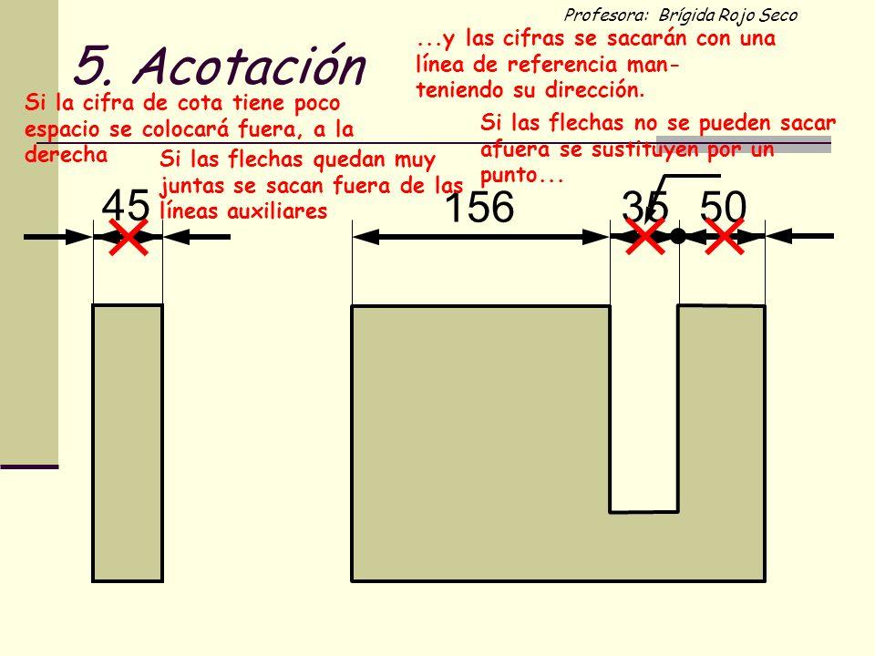 Profesora: Brígida Rojo Seco 45 1565035 Si las flechas quedan muy juntas se sacan fuera de las líneas auxiliares Si la cifra de cota tiene poco espaci