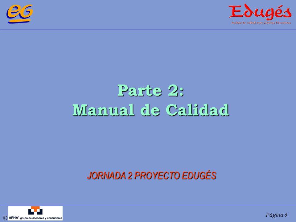 © Página 6 Parte 2: Manual de Calidad JORNADA 2 PROYECTO EDUGÉS