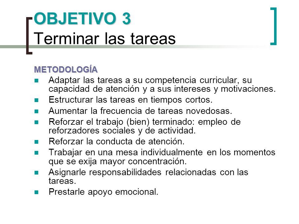 OBJETIVO 3 OBJETIVO 3 Terminar las tareas METODOLOGÍA Adaptar las tareas a su competencia curricular, su capacidad de atención y a sus intereses y mot