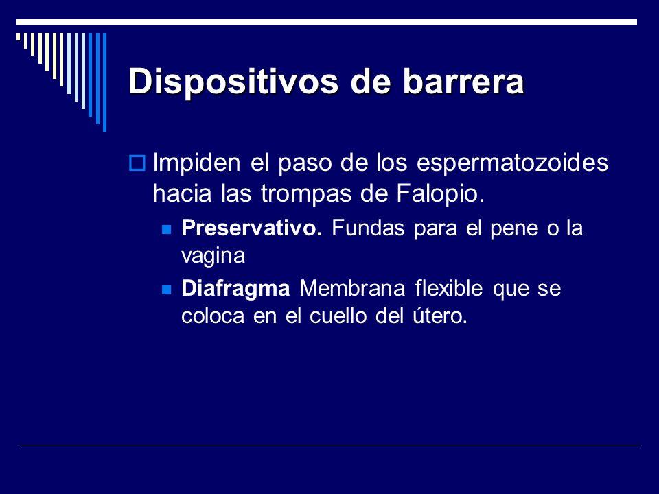 Dispositivos de barrera Impiden el paso de los espermatozoides hacia las trompas de Falopio. Preservativo. Fundas para el pene o la vagina Diafragma M
