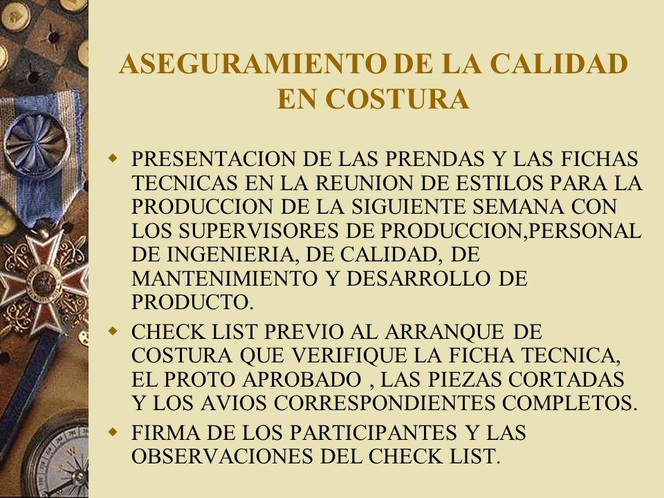 ASEGURAMIENTO DE LA CALIDAD EN COSTURA ARRANQUE DE PRODUCCION EN LA LINEA DE COSTURA CON LA APROBACION DE CADA OPERACIÓN Y LA CONFECCION DEL PROTO DE LA LINEA.
