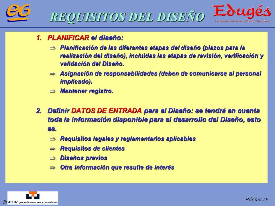 © Página 19 REQUISITOS DEL DISEÑO 1.PLANIFICAR el diseño: Planificación de las diferentes etapas del diseño (plazos para la realización del diseño), i