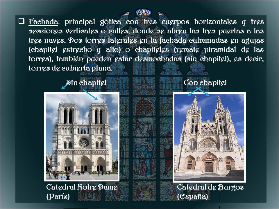 Fachada: principal gótica con tres cuerpos horizontales y tres secciones verticales o calles, donde se abren las tres puertas a las tres naves. Dos to