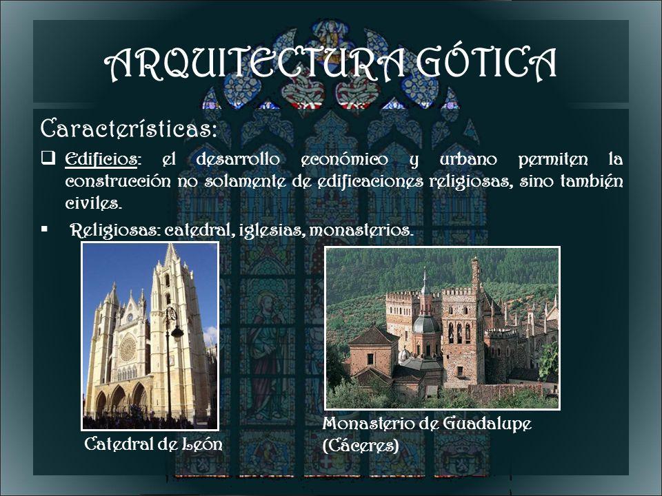 ARQUITECTURA GÓTICA Características: Edificios: el desarrollo económico y urbano permiten la construcción no solamente de edificaciones religiosas, si