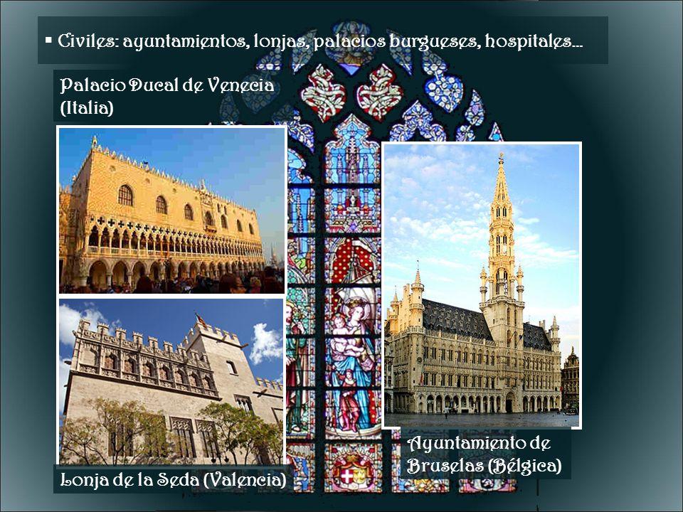 Civiles: ayuntamientos, lonjas, palacios burgueses, hospitales… Lonja de la Seda (Valencia) Ayuntamiento de Bruselas (Bélgica) Palacio Ducal de Veneci
