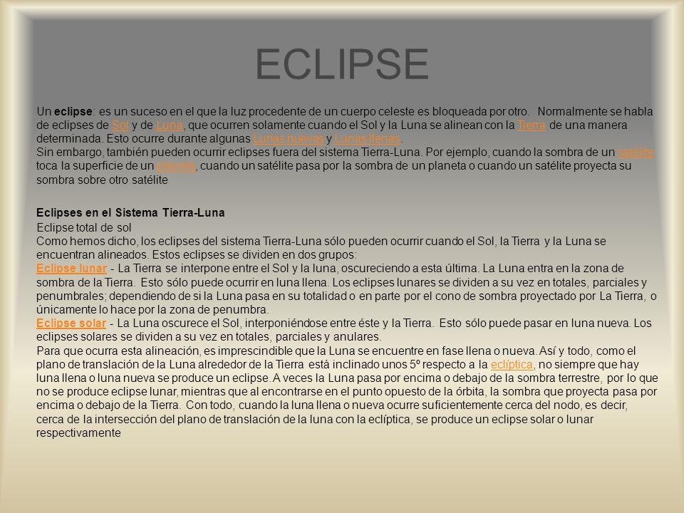 ECLIPSE Un eclipse: es un suceso en el que la luz procedente de un cuerpo celeste es bloqueada por otro. Normalmente se habla de eclipses de Sol y de