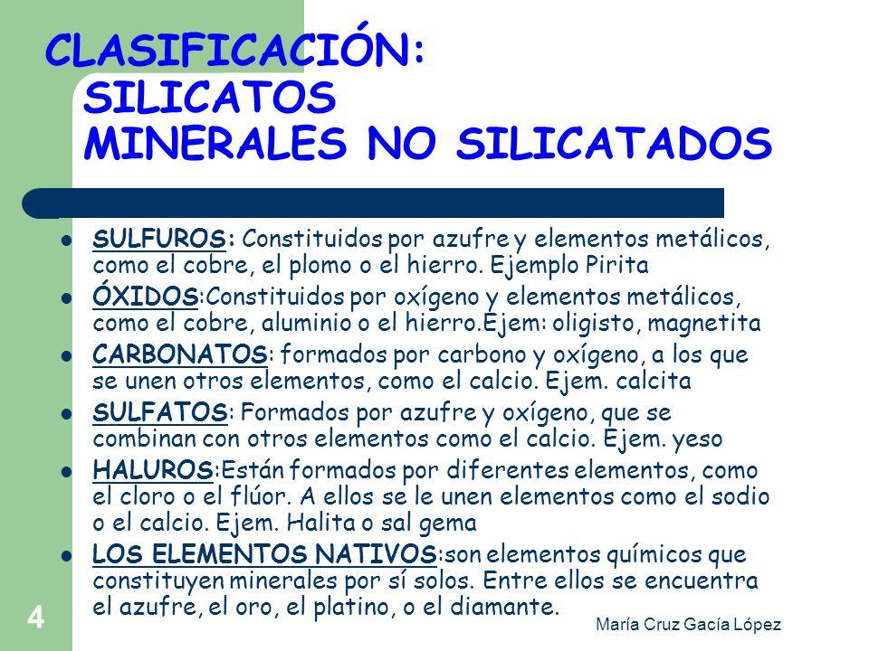 María Cruz Gacía López 4 CLASIFICACIÓN: SILICATOS MINERALES NO SILICATADOS SULFUROS: Constituidos por azufre y elementos metálicos, como el cobre, el