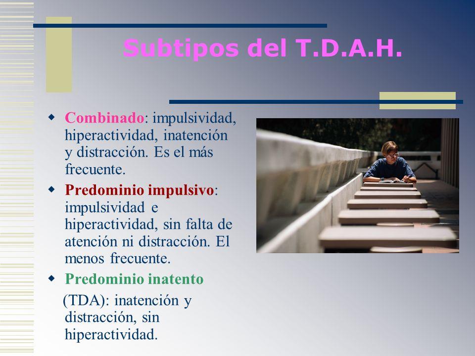 Subtipos del T.D.A.H. Combinado: impulsividad, hiperactividad, inatención y distracción. Es el más frecuente. Predominio impulsivo: impulsividad e hip