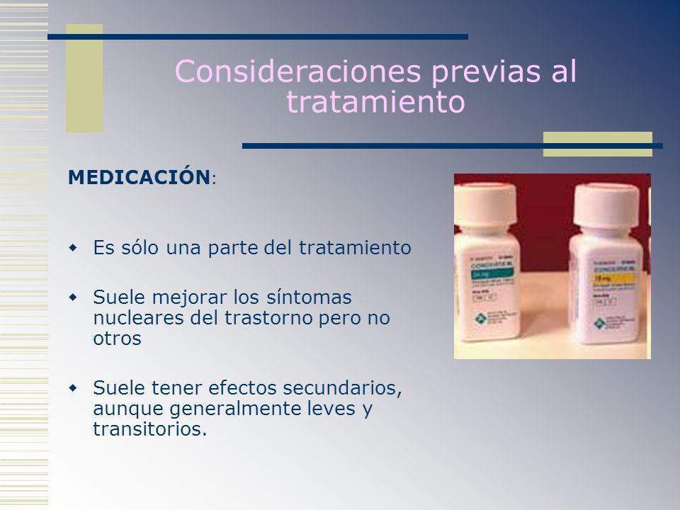 Consideraciones previas al tratamiento MEDICACIÓN : Es sólo una parte del tratamiento Suele mejorar los síntomas nucleares del trastorno pero no otros