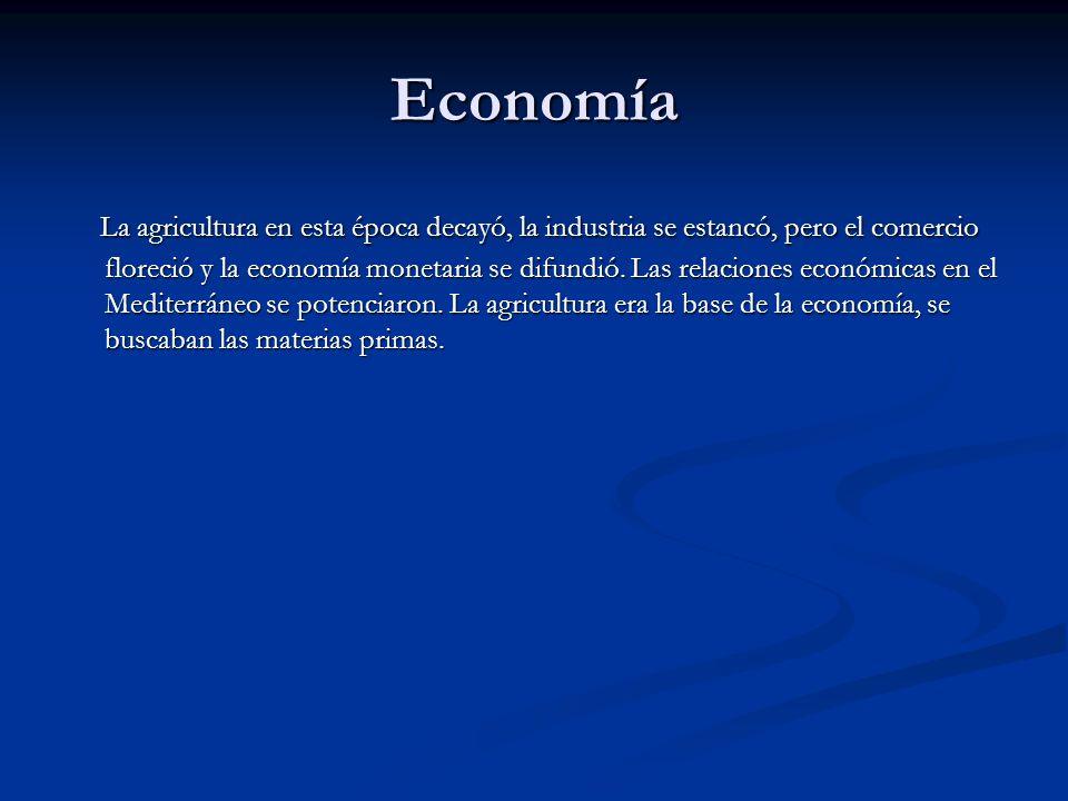 Economía La agricultura en esta época decayó, la industria se estancó, pero el comercio floreció y la economía monetaria se difundió.