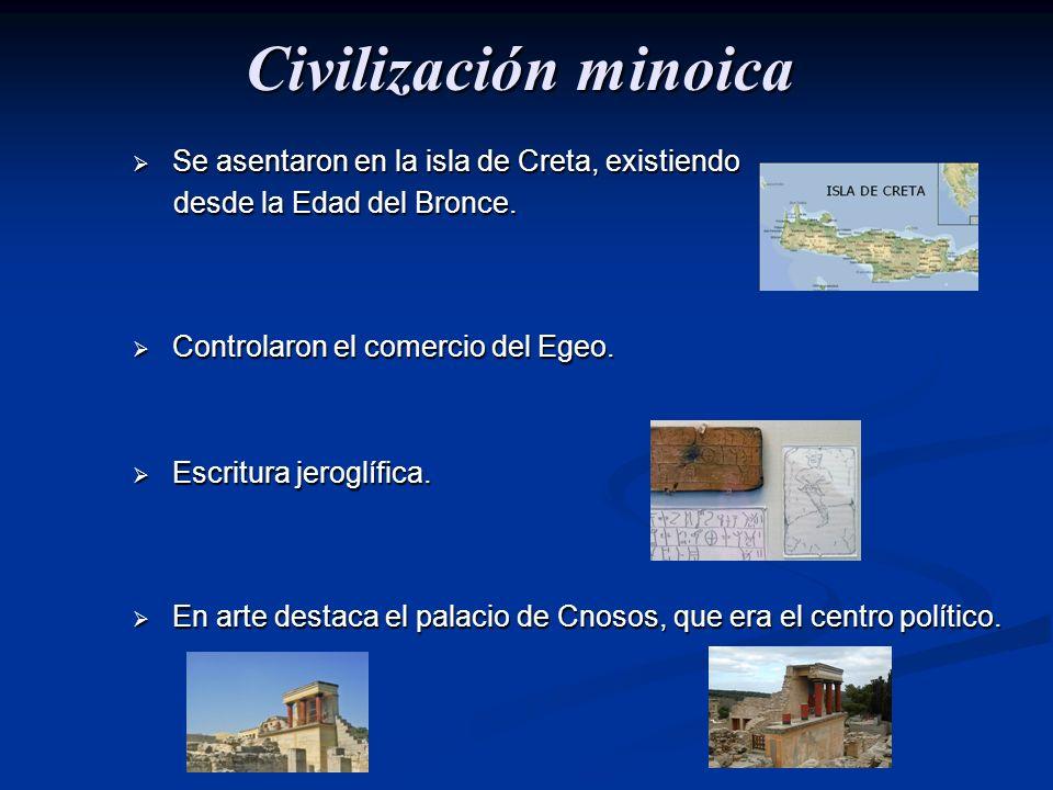 Civilización minoica Se asentaron en la isla de Creta, existiendo Se asentaron en la isla de Creta, existiendo desde la Edad del Bronce. desde la Edad