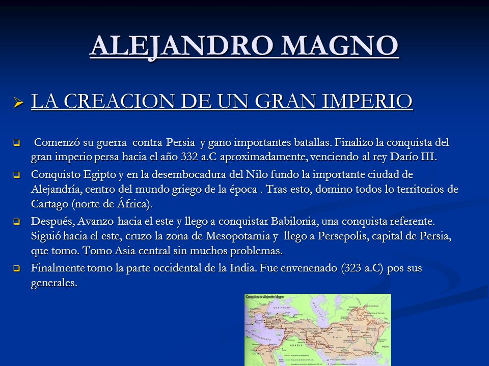 ALEJANDRO MAGNO LA CREACION DE UN GRAN IMPERIO LA CREACION DE UN GRAN IMPERIO Comenzó su guerra contra Persia y gano importantes batallas. Finalizo la