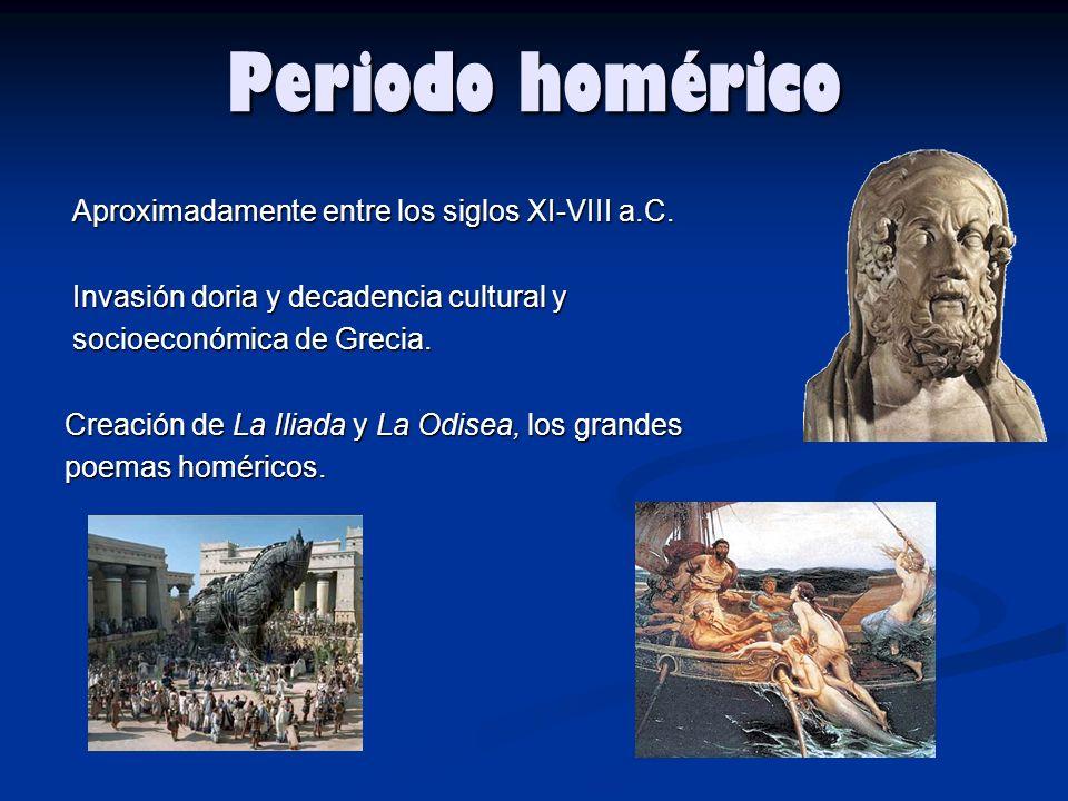Periodo homérico Aproximadamente entre los siglos XI-VIII a.C. Aproximadamente entre los siglos XI-VIII a.C. Invasión doria y decadencia cultural y In