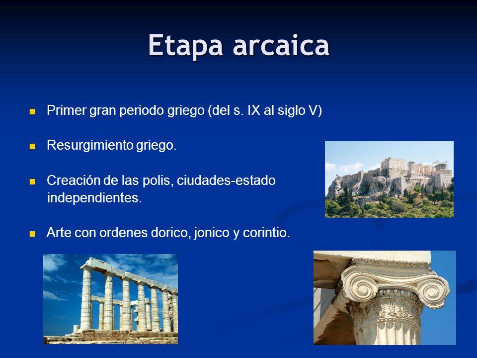 Etapa arcaica Primer gran periodo griego (del s. IX al siglo V) Resurgimiento griego. Creación de las polis, ciudades-estado independientes. Arte con