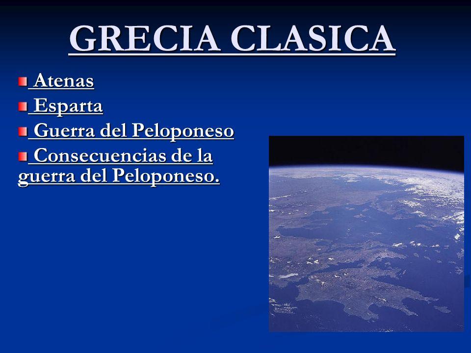GRECIA CLASICA Atenas Atenas Esparta Esparta Guerra del Peloponeso Guerra del Peloponeso Consecuencias de la guerra del Peloponeso. Consecuencias de l