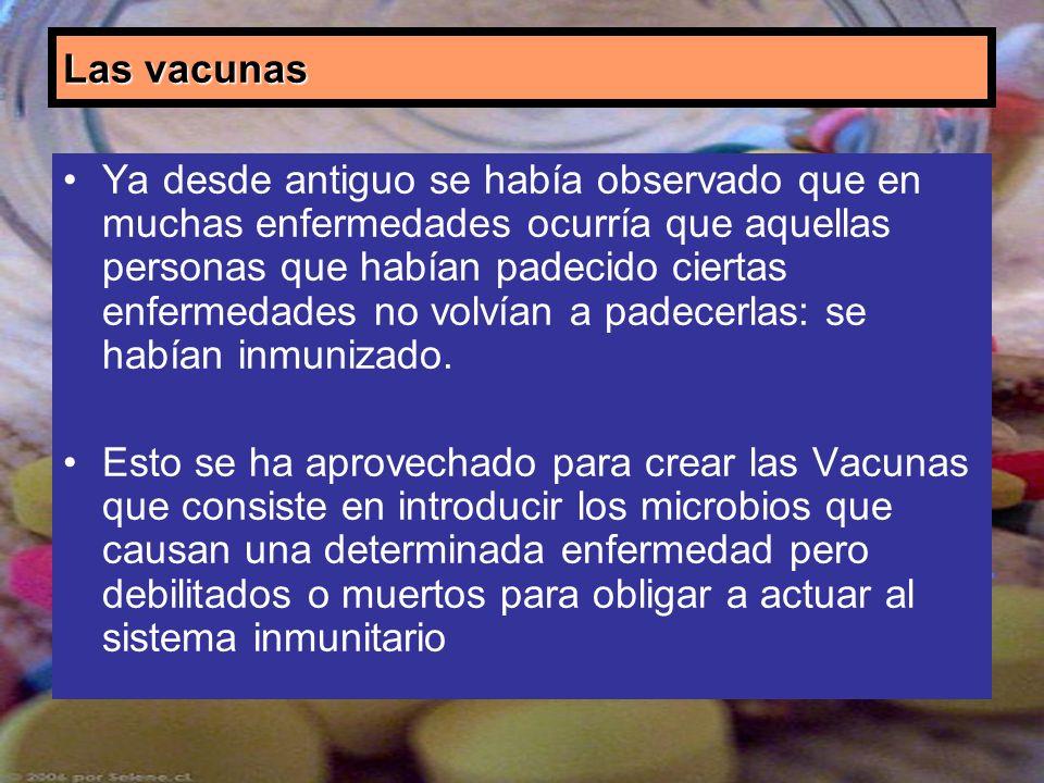 Las vacunas Ya desde antiguo se había observado que en muchas enfermedades ocurría que aquellas personas que habían padecido ciertas enfermedades no v